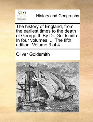 The history of England, from the earliest times to the death of George II. By Dr. Goldsmith. In four volumes. ... The fifth edition. Volume 3 of 4