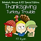 Thanksgiving Turkey Trouble: Rebekah, Mouse & RJ: Special Edition | PJ Ryan