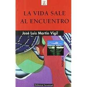 La vida sale al encuentro (Libros De Bolsillo Z) Martin Vigil and Jose Luis