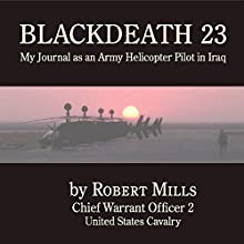BLACKDEATH 23: My Journal as an Army Helicopter Pilot in Iraq (       UNABRIDGED) by Robert Mills Narrated by Kelly Klaas