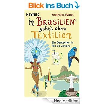 http://www.amazon.de/Brasilien-geht%60s-ohne-Textilien-Deutscher-ebook/dp/B00AM5HNCG/ref=sr_1_1?s=books&ie=UTF8&qid=1438543829&sr=1-1&keywords=in+brasilien+geht%27s+ohne+textilien