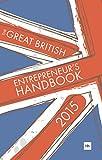 The Great British Entrepreneur's Handbook 2015: Inspiring entrepreneurs (2nd)