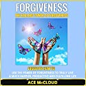 Forgiveness: The Healing Power of Forgiveness: Discover How to Use the Power of Forgiveness to Truly Live a Much Happier, Productive, and Fulfilling Life Audiobook by Ace McCloud Narrated by Joshua Mackey