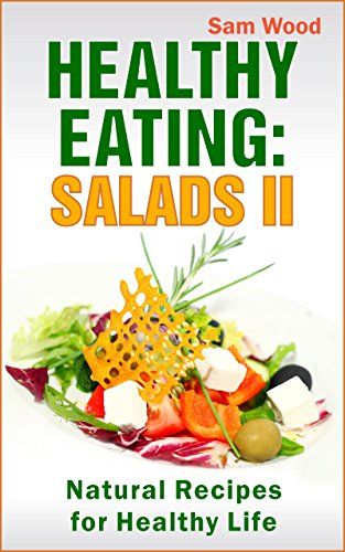 Healthy Eating: Salads Part II: Clean Eating Recipes: Natural Recipes for Healthy Life by Sam Wood