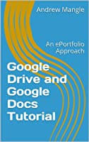 Google Drive and Google Docs Tutorial: An ePortfolio Approach (English Edition)