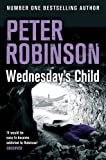 Peter Robinson Wednesday's Child (The Inspector Banks Series)
