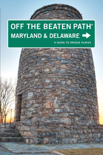Maryland and Delaware Off the Beaten Path®, 9th: A Guide to Unique Places (Off the Beaten Path Series)