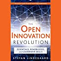 The Open Innovation Revolution: Essentials, Roadblocks, and Leadership Skills (       UNABRIDGED) by Stefan Lindegaard, Guy Kawasaki (foreward) Narrated by Adam Verner