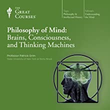 Philosophy of Mind: Brains, Consciousness, and Thinking Machines  by The Great Courses Narrated by Professor Patrick Grim