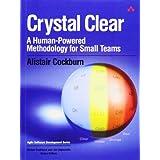 Crystal Clear: A Human-Powered Methodology for Small Teams: A Human-Powered Methodology for Small Teams ~ Alistair Cockburn