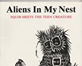 Aliens in My Nest: Squib Meets the Teen Creature