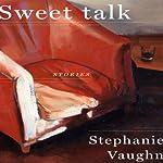 Sweet Talk | Stephanie Vaughn