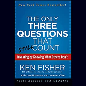 The Only Three Questions That Still Count: Investing by Knowing What Others Don't, 2nd Edition | [Ken Fisher, Lara Hoffmans]