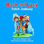 Bash and Lucy: Fetch Jealousy: Bash and Lucy, Book 2 | Lisa Cohn, Michael Cohn