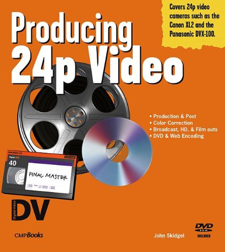 Producing 24p Video: Covers the Canon XL2 and the Panasonic DVX-100a DV Expert Series