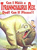 Can I Have a Tyrannosaurus Rex, Dad? Can I? Please!