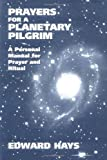 Prayers for a Planetary Pilgrim: A Personal Manual for Prayer and Ritual (0939516101) by Hays, Edward