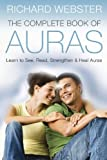 The Complete Book of Auras: Learn to See, Read, Strengthen & Heal Auras (0738721808) by Webster, Richard
