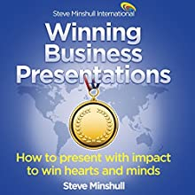 Winning Business Presentations: How to Present with Impact to Win Hearts and Minds Audiobook by Steve Minshull Narrated by Steve Minshull