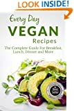 Vegan Recipes: The Complete Guide to Breakfast, Lunch, Dinner, and More (Everyday Recipes)