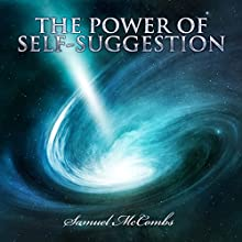 The Power of Self-Suggestion Audiobook by Samuel McCombs Narrated by Paul Holbrook