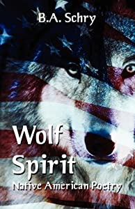 Wolf Spirit: Native American Poetry: B. a. Schry: 9781456085278