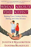 Judith S. Wallerstein What about the Kids?: Raising Your Children Before, During, and After Divorce