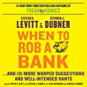 When to Rob a Bank: ...And 131 More Warped Suggestions and Well-Intended Rants Hörbuch von Steven D. Levitt, Stephen J. Dubner Gesprochen von: Steven D. Levitt, Stephen J. Dubner, Erik Bergmann