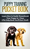 PUPPY TRAINING: A - Z Guide On: Housebreaking Your Puppy, Crate Training, & Obedience Training (Puppy Books, Dog Obedience Training Books, Puppy Development,     Perfect Puppy, Animal Care Book 1)