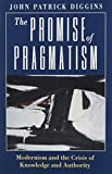The Promise of Pragmatism: Modernism and the Crisis of Knowledge and Authority