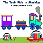 The Train Ride to Sheridan: A Grandpa Dave Story | Grandpa Dave