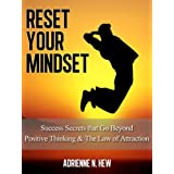 Reset Your Mindset: 15 Success Secrets that Go Beyond Positive Thinking & The Law of Attraction ~ Adrienne  Hew