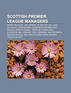 Scottish Premier League Managers Kenny Dalglish Jim Gannon Stuart Mccall Dick Advocaat John Barnes Gordon Strachan Alex Mcleish by Unknown