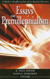img - for Essays on Premillennialism: A Modern Reaffirmation of an Ancient Doctrine book / textbook / text book