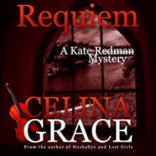 Requiem: The Kate Redman Mysteries, Volume 2 (       UNABRIDGED) by Celina Grace Narrated by Samara Naeymi