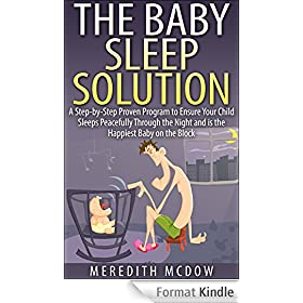 The Baby Sleep Solution: A Step-by-Step Proven Program to Ensure Your Child Sleeps Peacefully Through the Night and is the Happiest Baby on the Block (English Edition)