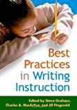 Best Practices in Writing Instruction (Solving Problems in the Teaching of Literacy)