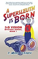 A Supersleuth is Born: 3-D Vision Mystery Series, Book 1