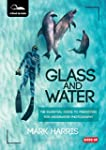 Glass and Water: The Essential Guide...
