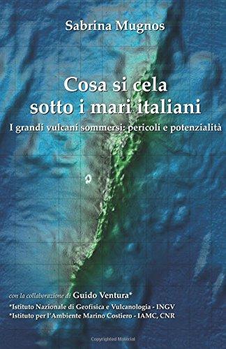 Cosa si cela sotto i mari italiani I grandi vulcani sommersi pericoli e potenzialità PDF