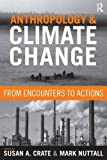 """BOOKS RECEIVED: Crate and Nuttall, eds.,  """"Anthropology and Climate Change: From Encounters to Actions"""" (Left Coast Press, 2009)"""