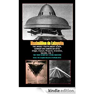 THE WHOLE TRUTH ABOUT ALIEN, GERMAN AND AMERICAN UFOs: Origin, Classes, Projects, Scientists, Secrets (The Complete Record on Verifiable UFOs, Extraterrestrial UFOs, and Man-Made UFOs)