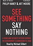 img - for SEE SOMETHING SAY NOTHING by Philip Haney and Art Moore, Read by Michael Gilbert book / textbook / text book