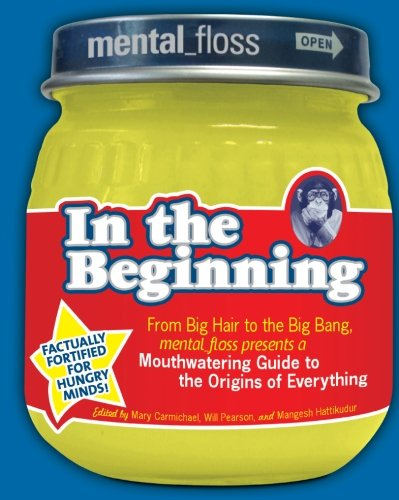 Mental Floss presents In the Beginning: From Big Hair to the Big Bang, mental_floss presents a Mouthwatering Guide to th