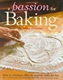: A Passion for Baking: Bake to celebrate, Bake to nourish, Bake for fun