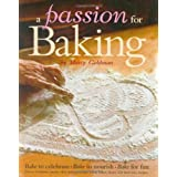 A Passion for Baking: Bake to celebrate, Bake to nourish, Bake for fun ~ Marcy Goldman
