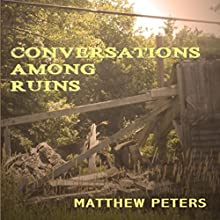 Conversations Among Ruins (       UNABRIDGED) by Matthew Peters Narrated by Gregg A. Rizzo