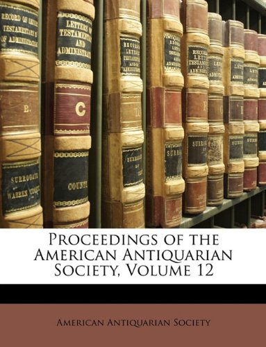 Proceedings of the American Antiquarian Society, Volume 12