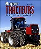echange, troc Peter Henshaw - Super-tracteurs : Monstres agricoles du monde entier