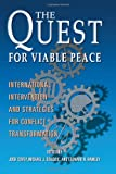 The Quest for Viable Peace: International Intervention and Strategies for Conflict Transformation